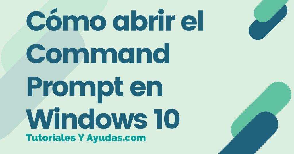 Cómo abrir el Command Prompt en Windows 10