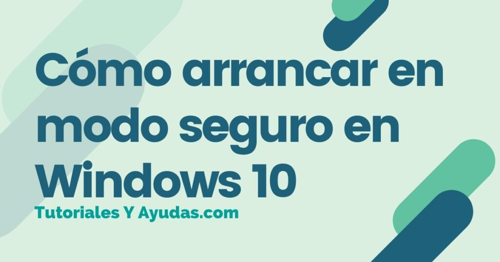 Cómo arrancar en modo seguro en Windows 10