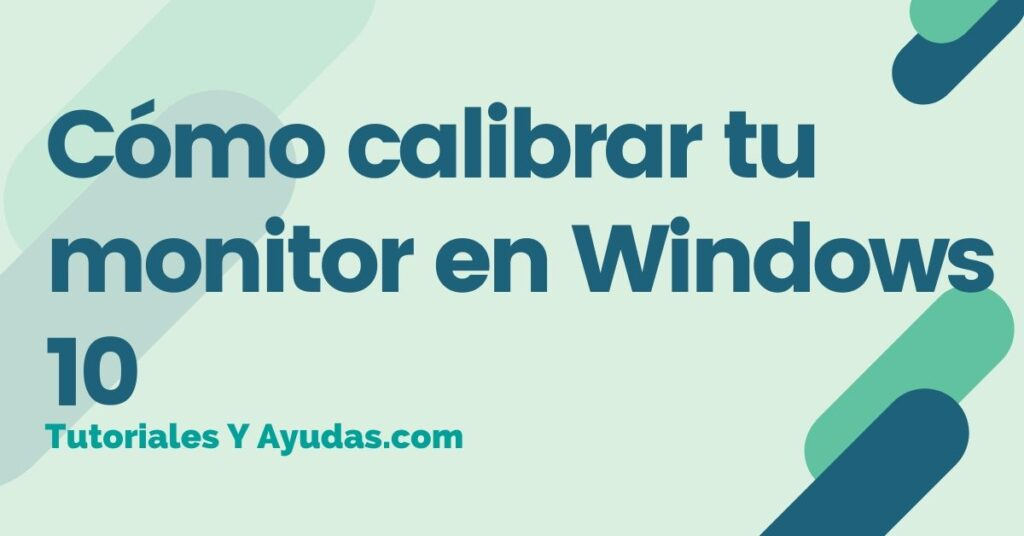 Cómo calibrar tu monitor en Windows 10