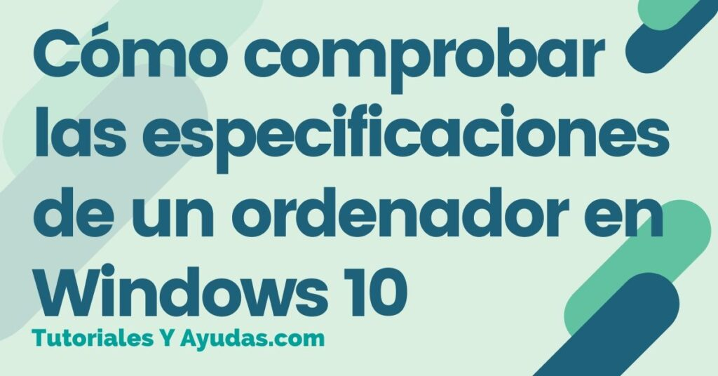 Cómo comprobar las especificaciones de un ordenador en Windows 10