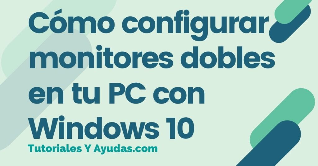 Cómo configurar monitores dobles en tu PC con Windows 10