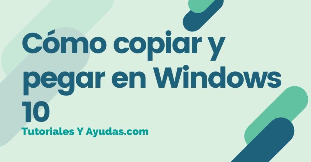 Cómo copiar y pegar en Windows 10