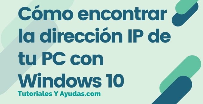 Cómo encontrar la dirección IP de tu PC con Windows 10