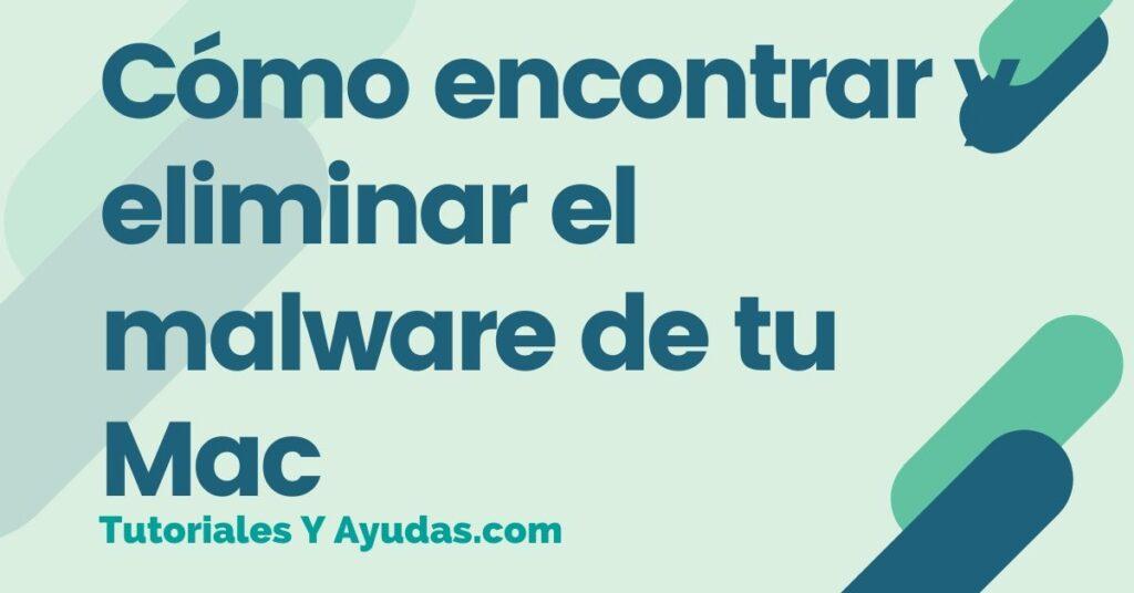 Cómo encontrar y eliminar el malware de tu Mac