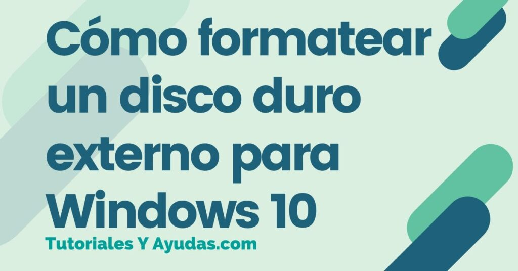 Cómo formatear un disco duro externo para Windows 10