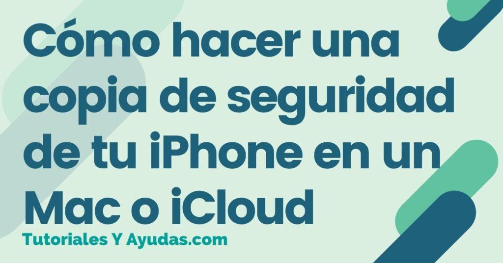Cómo hacer una copia de seguridad de tu iPhone en un Mac o iCloud