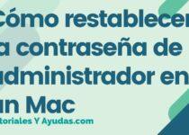 Cómo restablecer la contraseña de administrador en un Mac