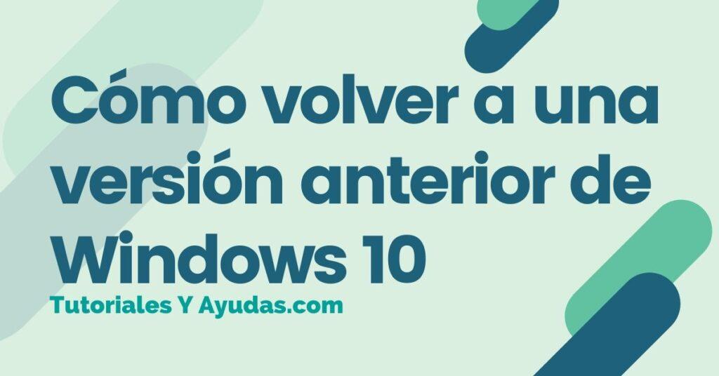 Cómo volver a una versión anterior de Windows 10