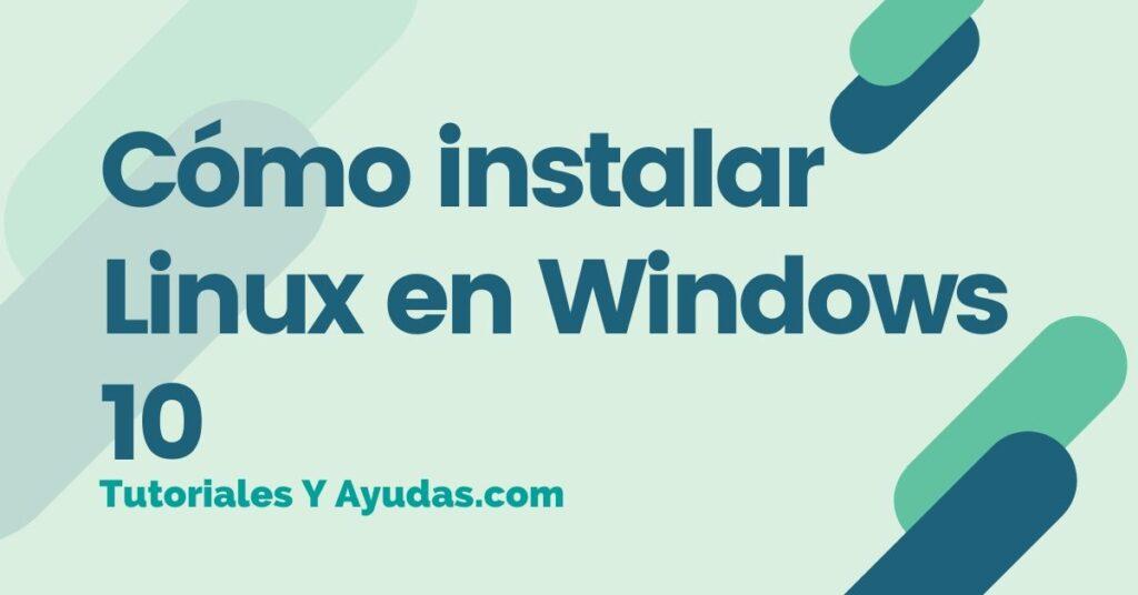 Cómo instalar Linux en Windows 10