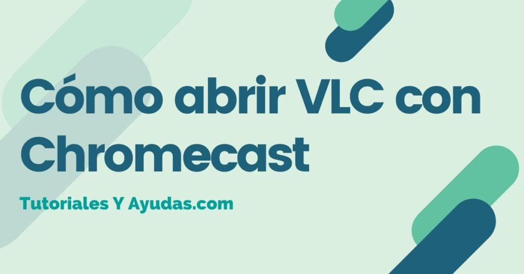Cómo abrir VLC con Chromecast