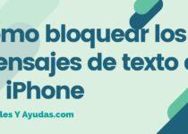 Cómo bloquear los mensajes de texto en un iPhone