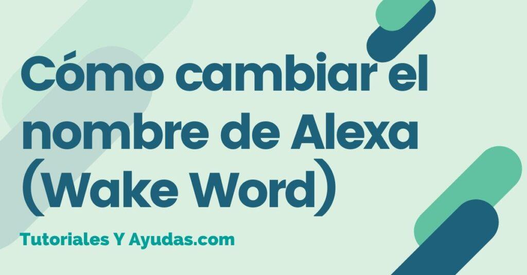 Cómo cambiar el nombre de Alexa (Wake Word)
