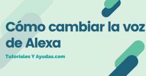 Cómo cambiar la voz de Alexa