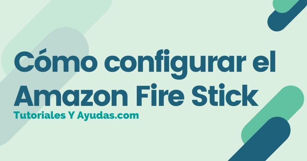 Cómo configurar el Amazon Fire Stick