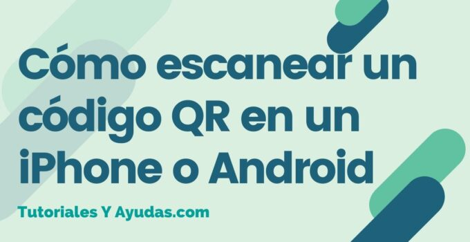 Cómo escanear un código QR en un iPhone o Android