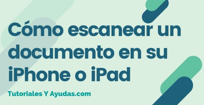 Cómo escanear un documento en su iPhone o iPad