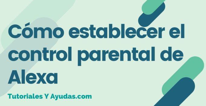 Cómo establecer el control parental de Alexa