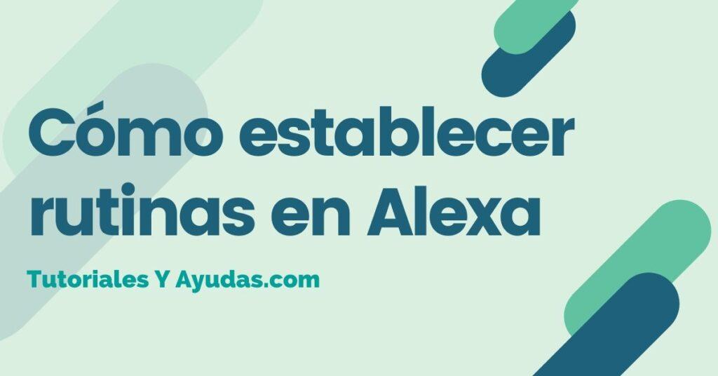 Cómo establecer rutinas en Alexa