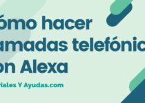 Cómo hacer llamadas telefónicas con Alexa
