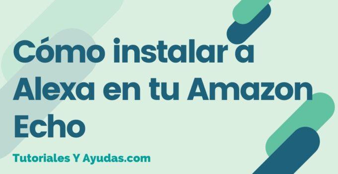 Cómo instalar a Alexa en tu Amazon Echo