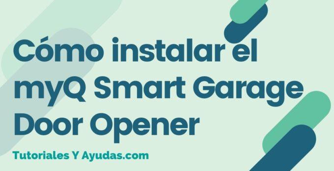 Cómo instalar el myQ Smart Garage Door Opener