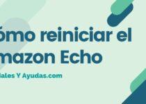 Cómo reiniciar el Amazon Echo
