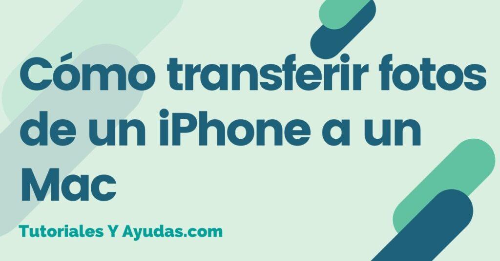 Cómo transferir fotos de un iPhone a un Mac