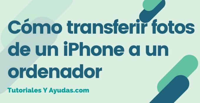 Cómo transferir fotos de un iPhone a un ordenador