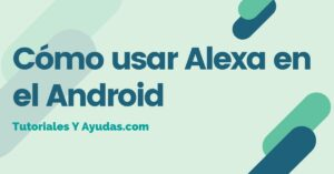 Cómo usar a Alexa en el Android
