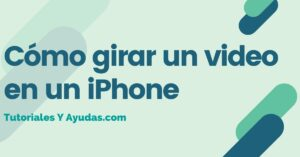 Cómo girar un video en un iPhone